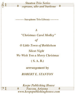 Christmas Medley 4, O Little Town of Bethlehem, Silent Night, We Wish You a Merry Christmas by Robert E. Stanton