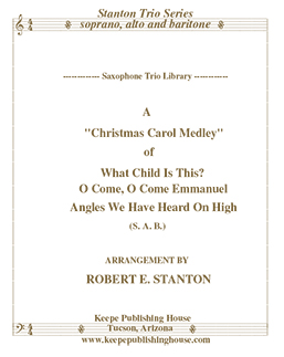 Christmas Medley 5, What Child is This?, O Come, O Come Emmanuel, Angels We Have Heard on High by Robert E. Stanton
