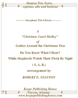 Christmas Medley 7, Gather Around the Christmas Tree, Do You Know What I Hear, While Shepherds Watch Their Flock by Night by Robert E. Stanton