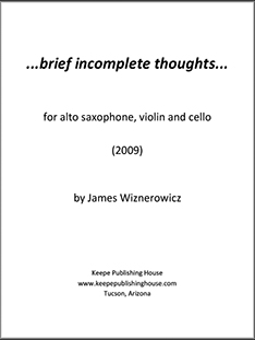 Brief Incomplete Thoughts for alto saxophone, violin and cello by James Wiznerowicz